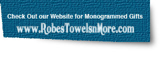 Check out our Website for Monogrammed Gifts: RobesTowelsnMore.com